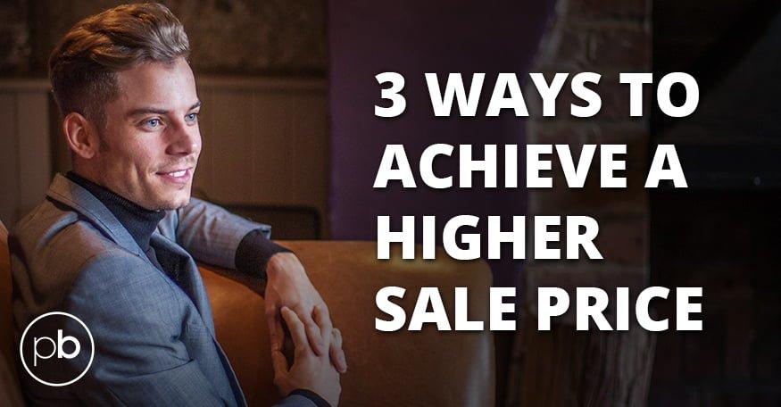 3 Ways to Achieve a Higher Sale Price