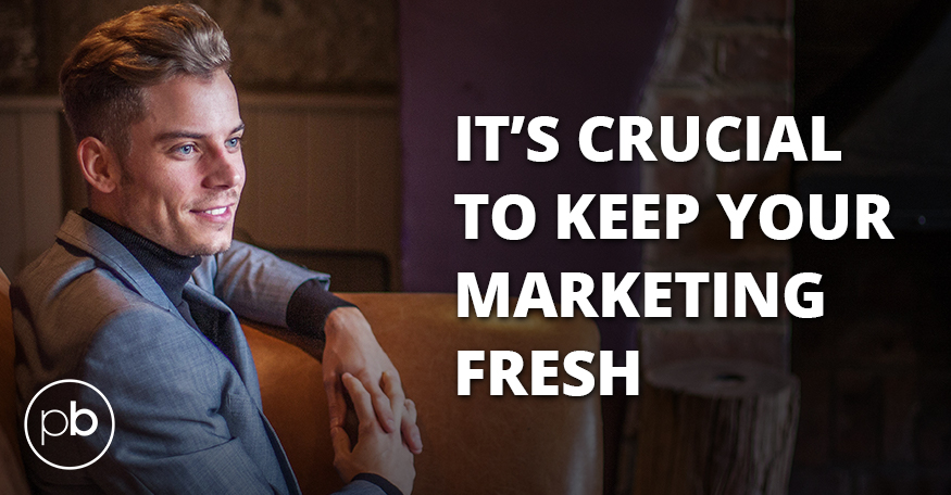 It's crucial to keep your marketing fresh